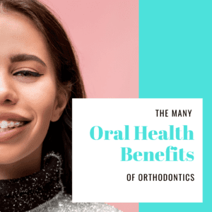 The Many Oral Health Benefits of Orthodontics